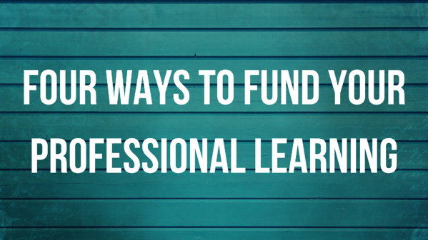 Four Ways to Fund Your Professional Learning