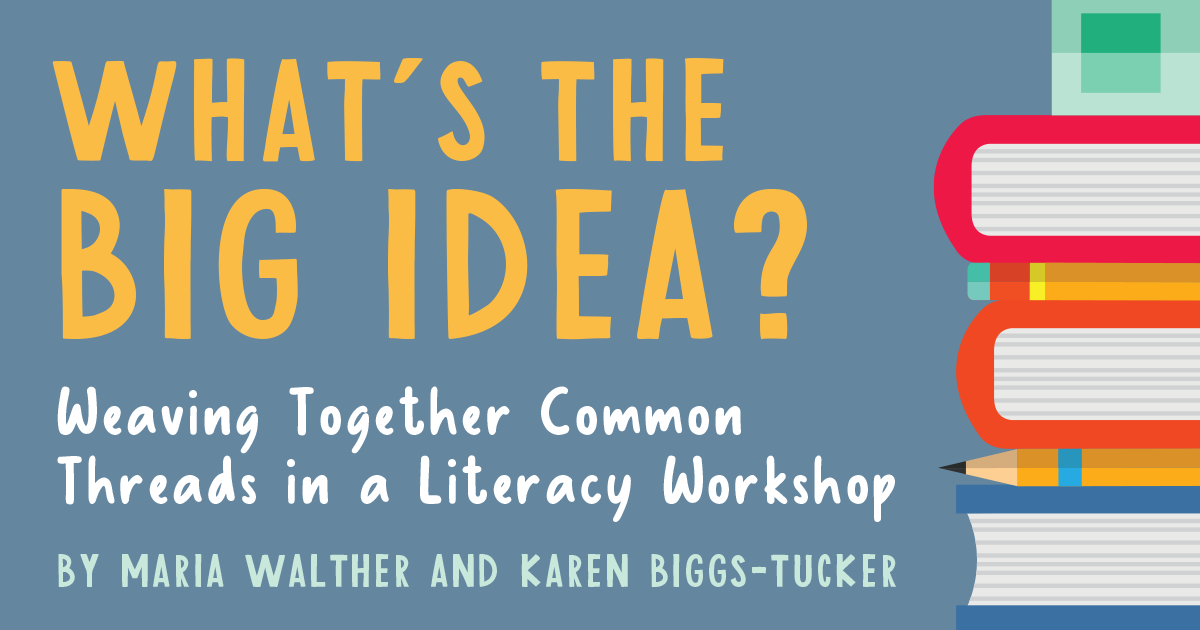 What's the Big Idea? Weaving Together Common Threads in a Literacy Workshop