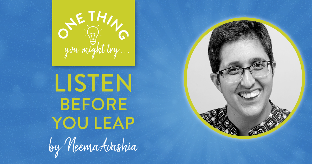 Listen Before You Leap (One Thing You Might Try . . .)