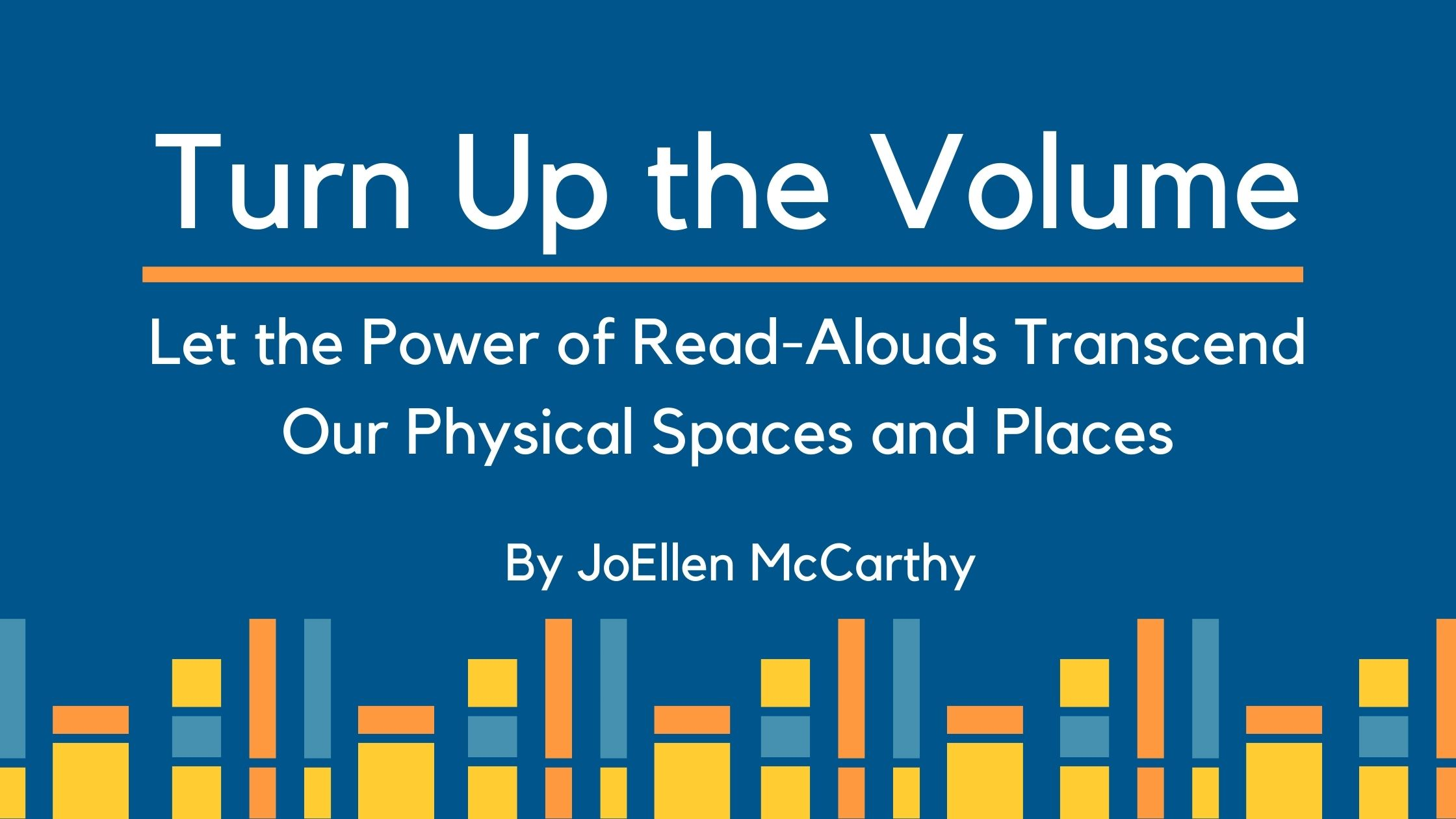 Turn up the Volume…Let the Power of Read-Alouds Transcend Our Physical Spaces and Places