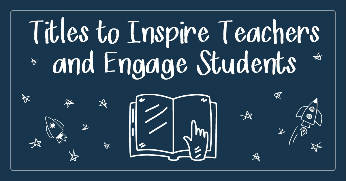 Books to Inspire Teachers and Engage Students