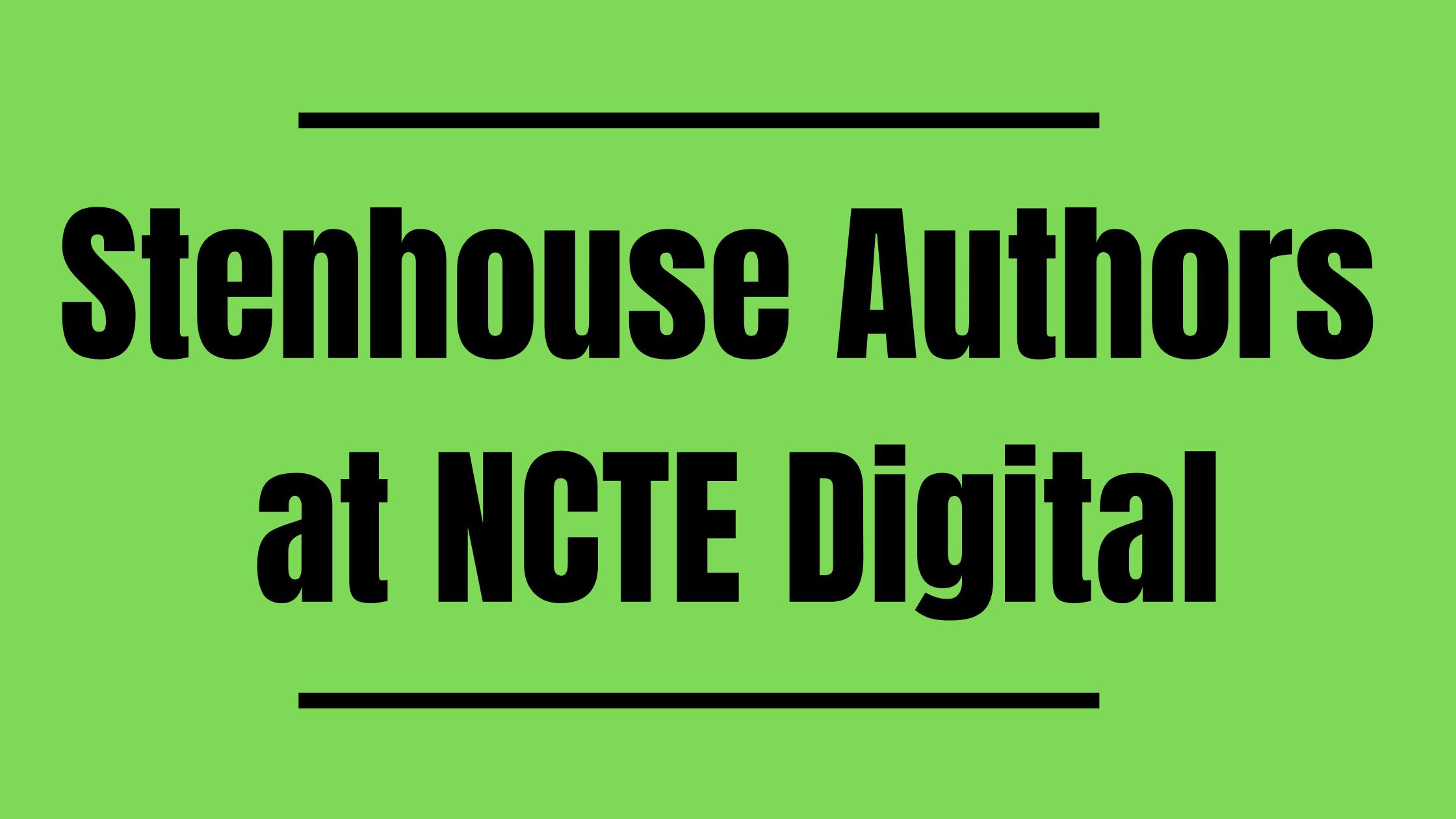 Stenhouse Authors at NCTE Digital