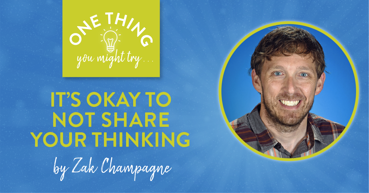 It's Okay to Not Share Your Thinking (One Thing You Might Try . . .)