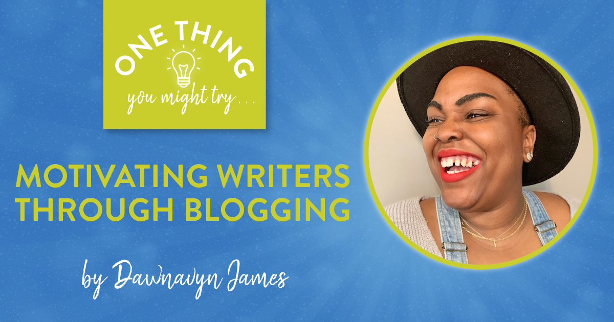 Motivating Writers Through Blogging (One Thing You Might Try...)