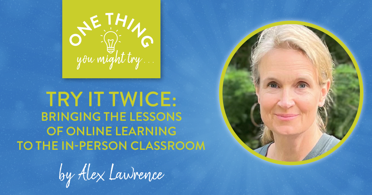 Try it Twice: Bringing the Lessons of Online Learning to the In-Person Classroom (One Thing You Might Try . . .)