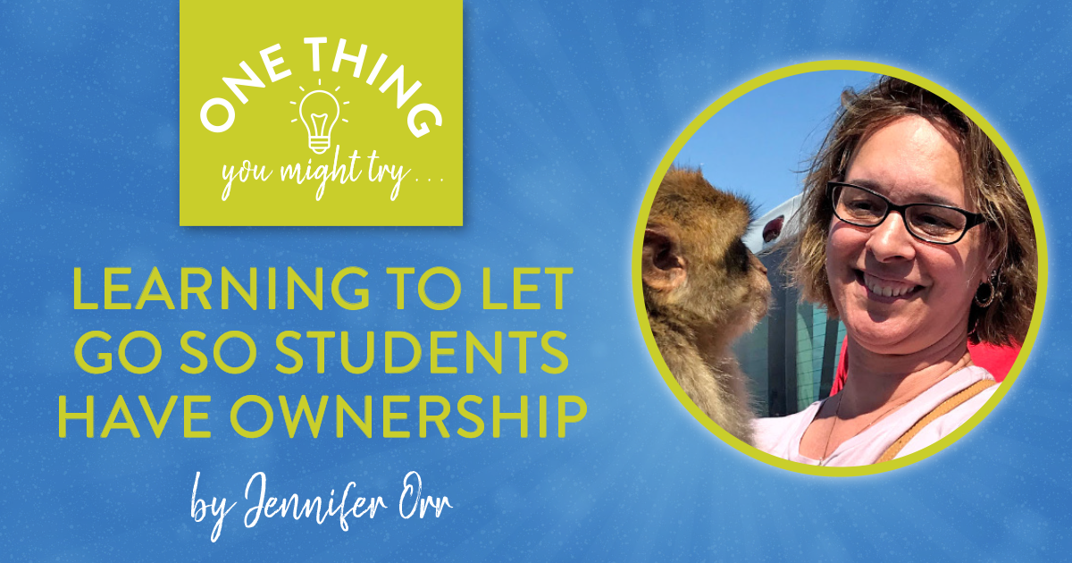 Learning to Let Go So Students Have Ownership (One Thing You Might Try...)
