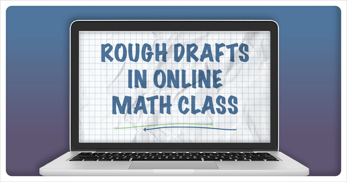Rough Drafts in Online Math Class