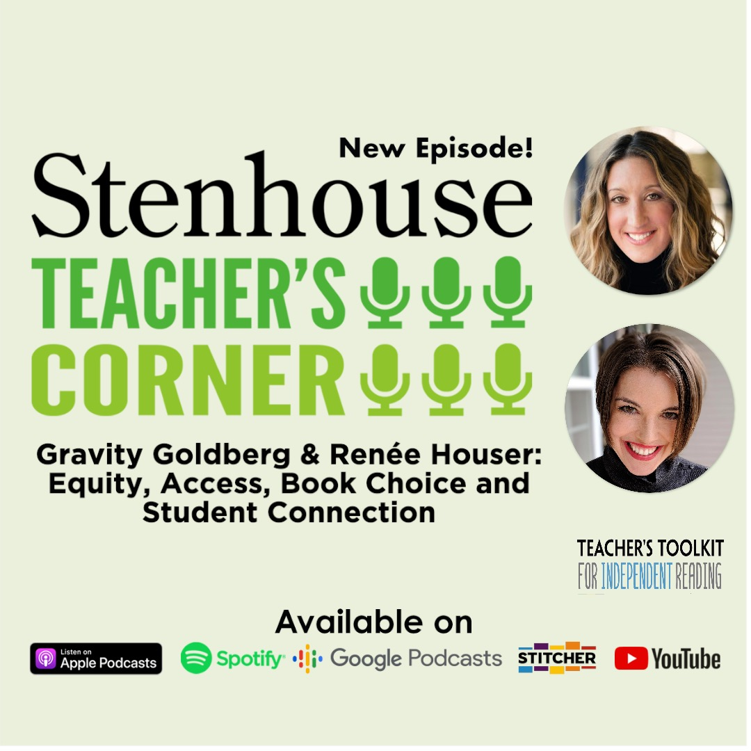 PODCAST:Equity, Access, Book Choice, and Student Connection with Gravity Goldberg & Renee Houser