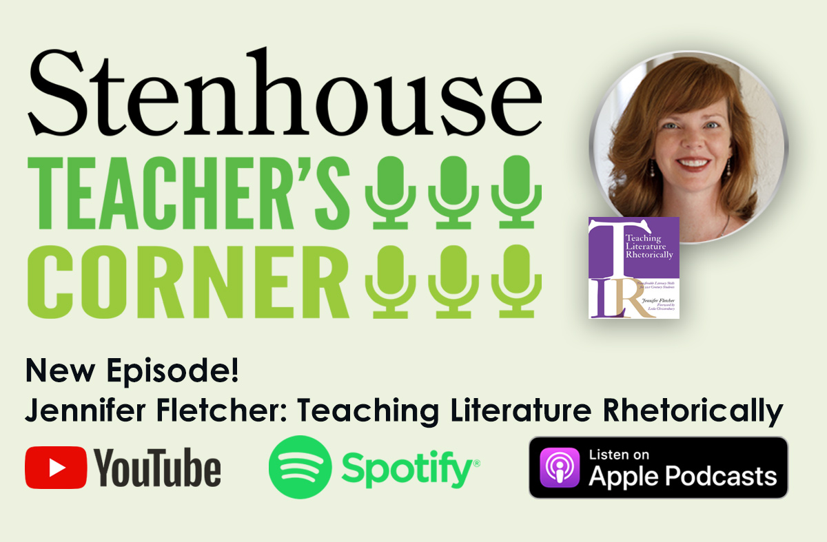 Teacher's Corner Podcast: Teaching Literature Rhetorically with Jennifer Fletcher