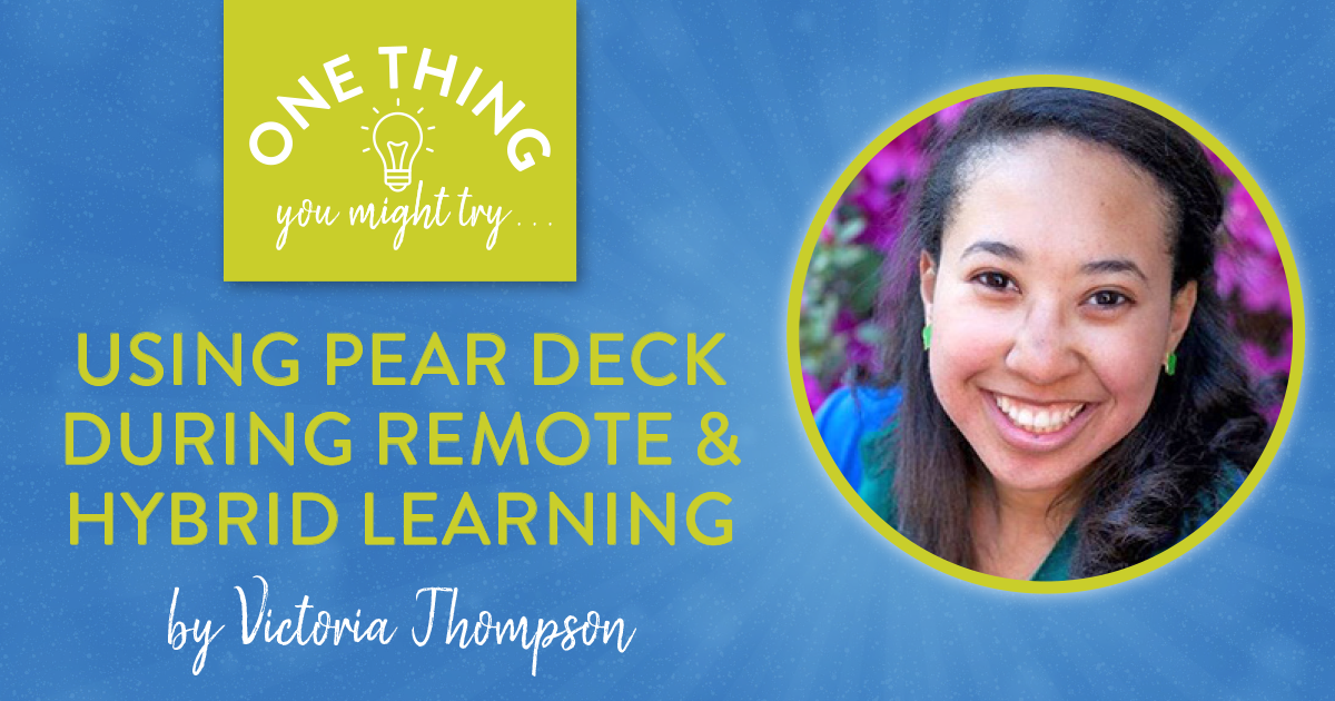 Using Pear Deck During Remote and Hybrid Learning (One Thing You Might Try...)