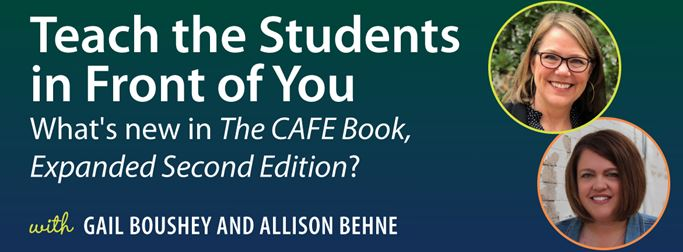 Webinar: Teach the Students in Front of You with Gail Boushey and Allison Behne