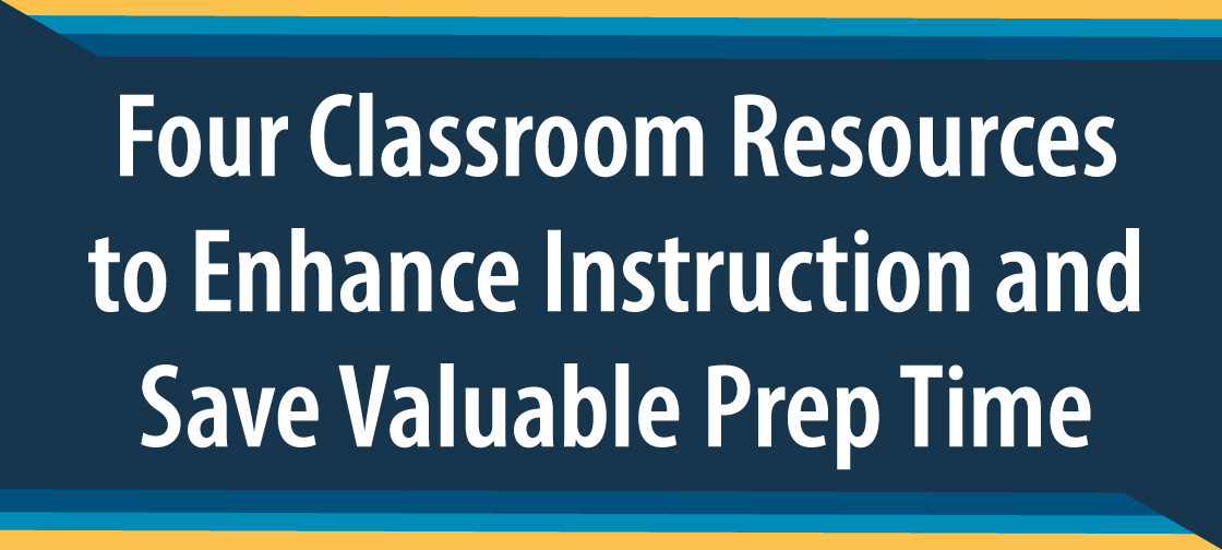 Four Classroom Resources to Enhance Instruction and Save Valuable Prep Time