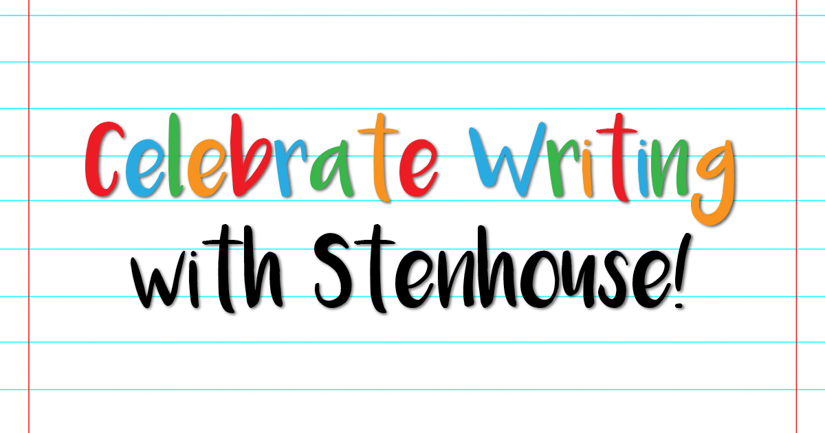 Celebrate Writing with Stenhouse!