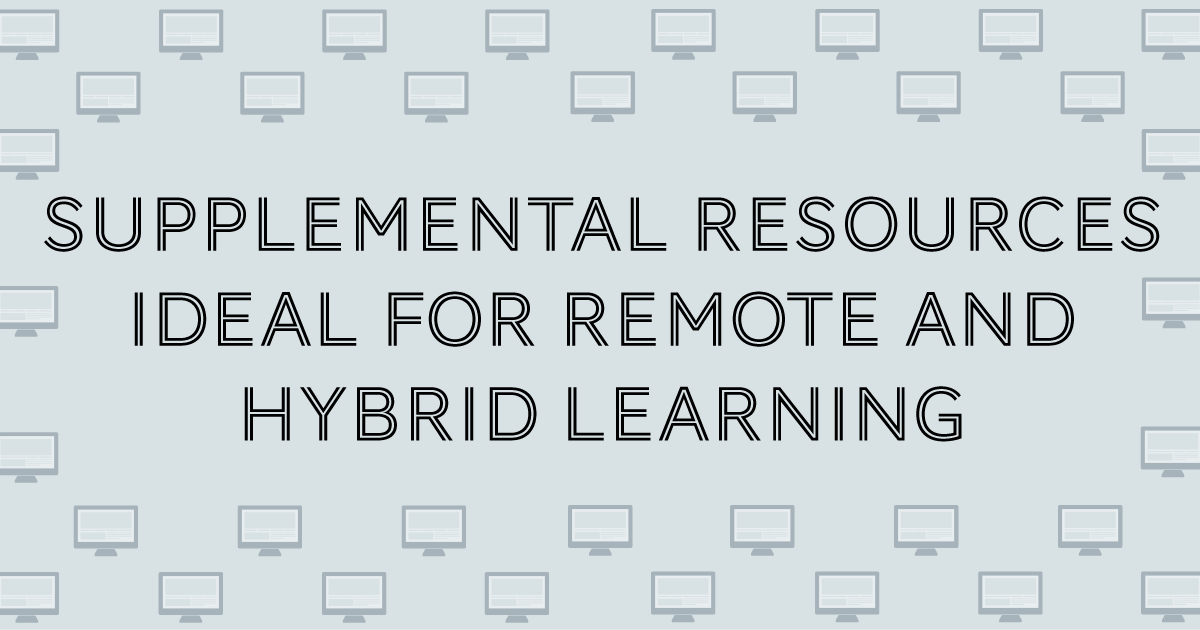 Supplemental Resources Ideal for Remote and Hybrid Learning